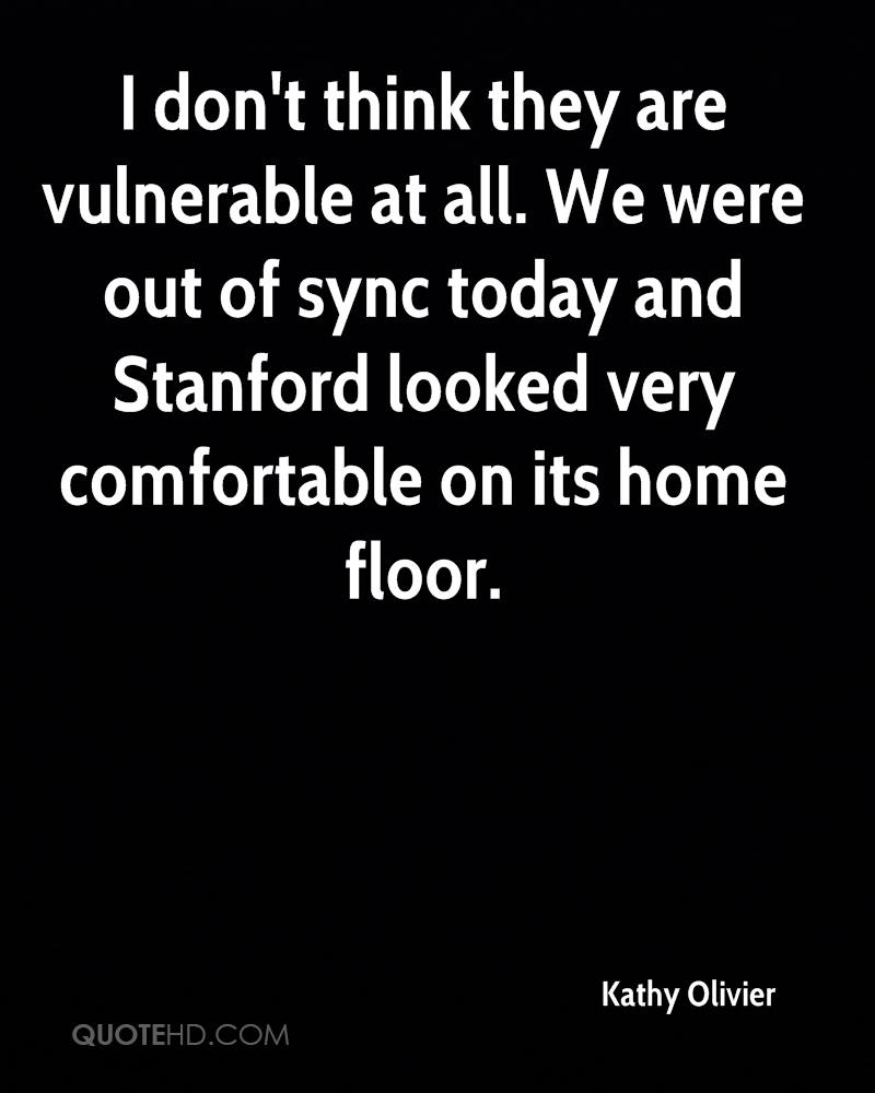 I don't think they are vulnerable at all. We were out of sync today and Stanford looked very comfortable on its home floor.