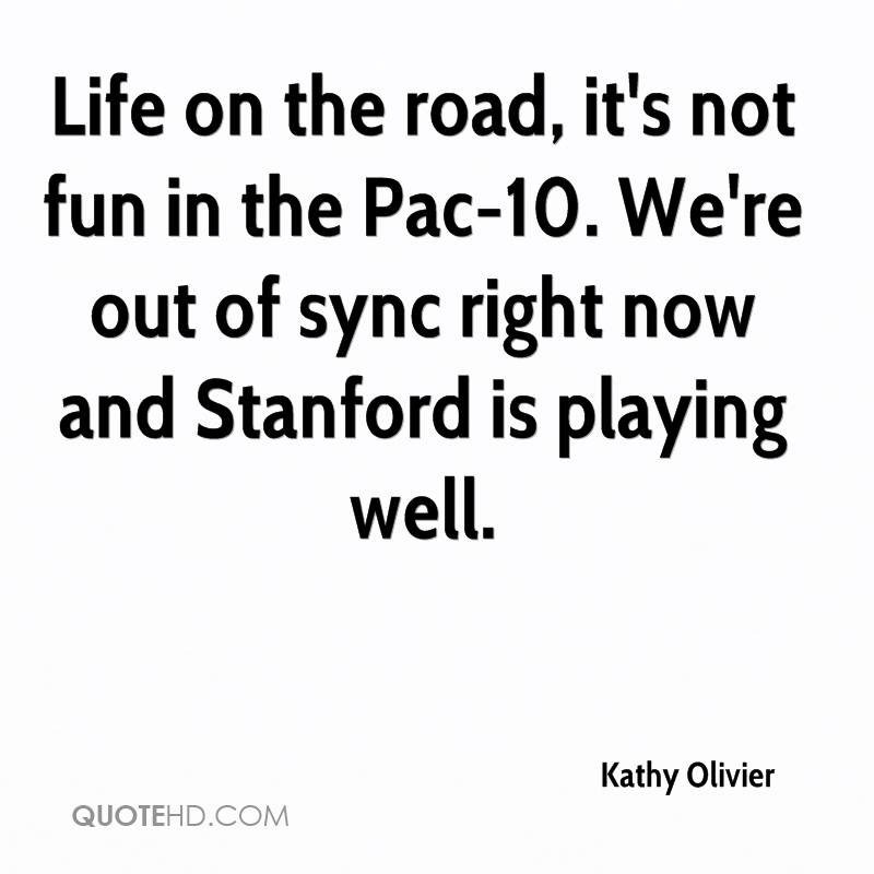 Life on the road, it's not fun in the Pac-10. We're out of sync right now and Stanford is playing well.