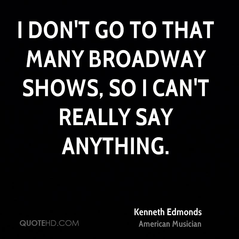 I don't go to that many Broadway shows, so I can't really say anything.