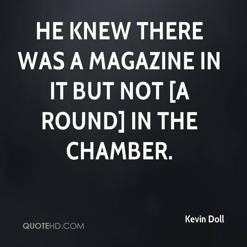 He knew there was a magazine in it but not [a round] in the chamber.