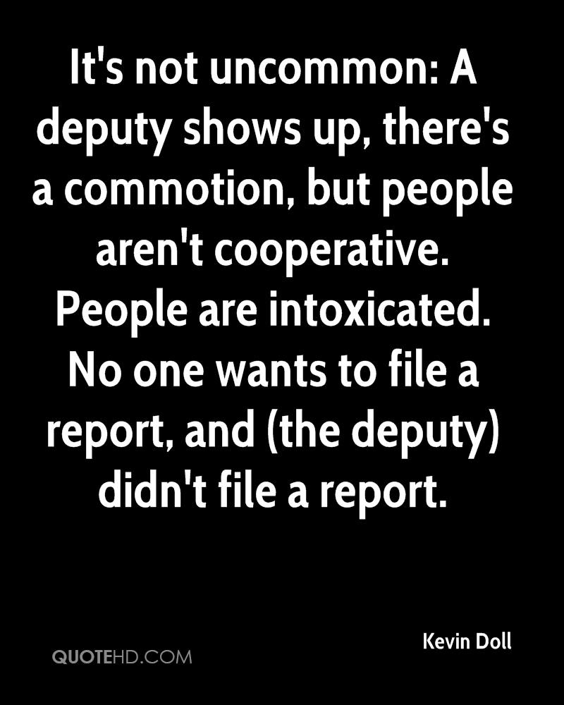 It's not uncommon: A deputy shows up, there's a commotion, but people aren't cooperative. People are intoxicated. No one wants to file a report, and (the deputy) didn't file a report.