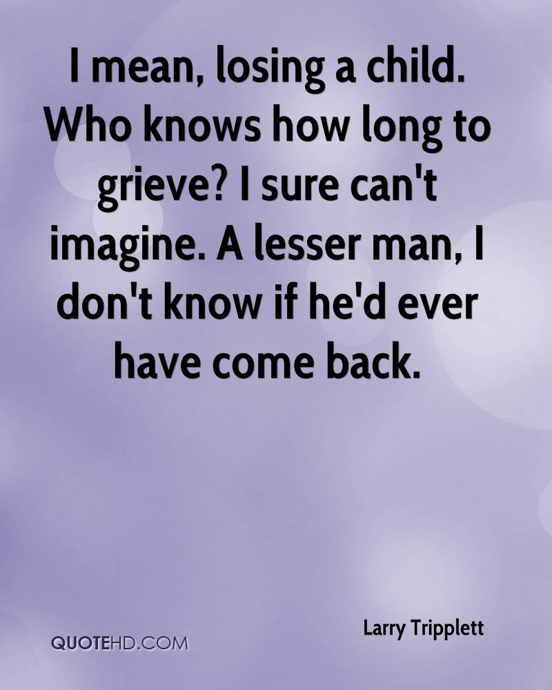 Quotes About Losing A Child Larry Tripplett Quotes  Quotehd