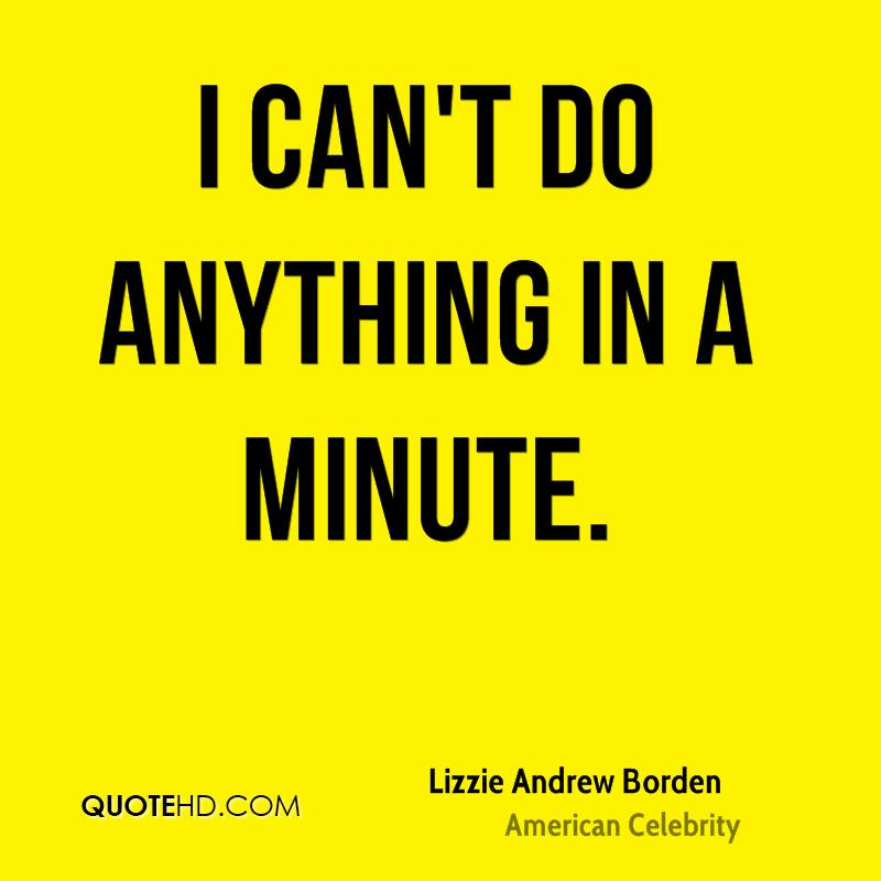I can't do anything in a minute.