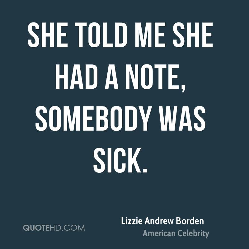 She told me she had a note, somebody was sick.