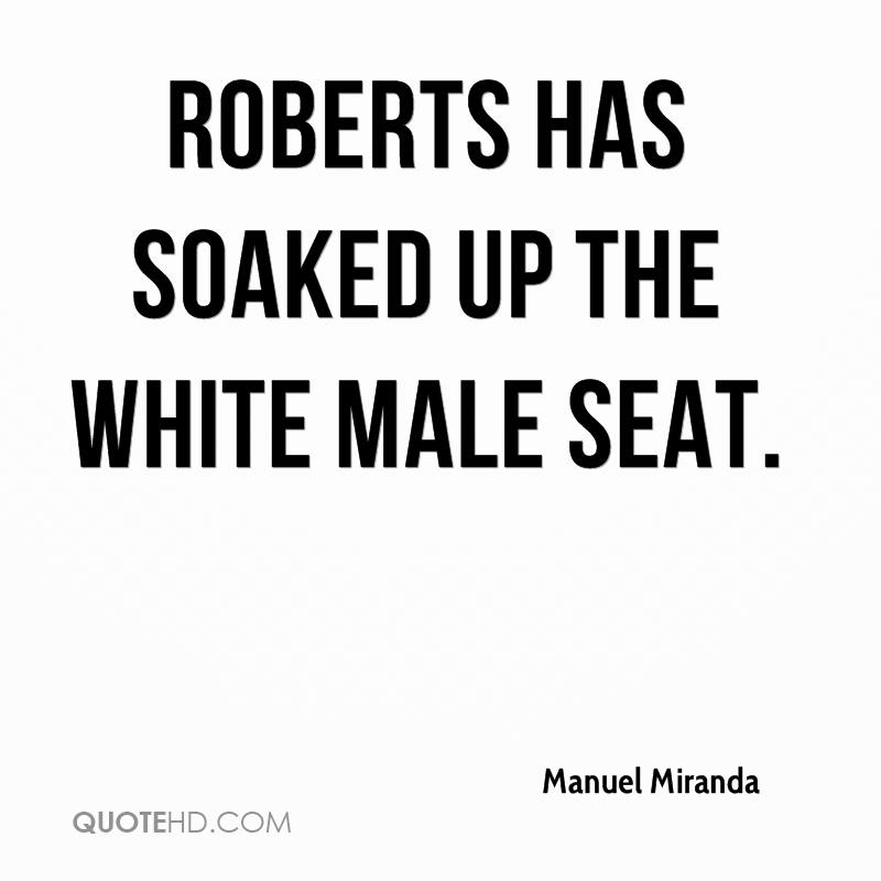 Roberts has soaked up the white male seat.