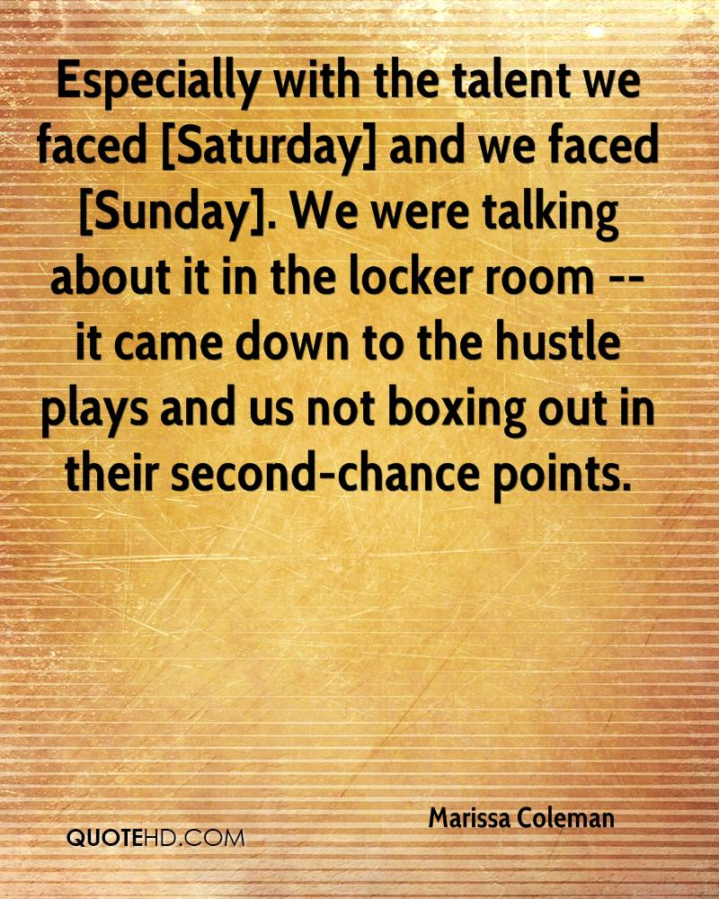 Especially with the talent we faced [Saturday] and we faced [Sunday]. We were talking about it in the locker room -- it came down to the hustle plays and us not boxing out in their second-chance points.