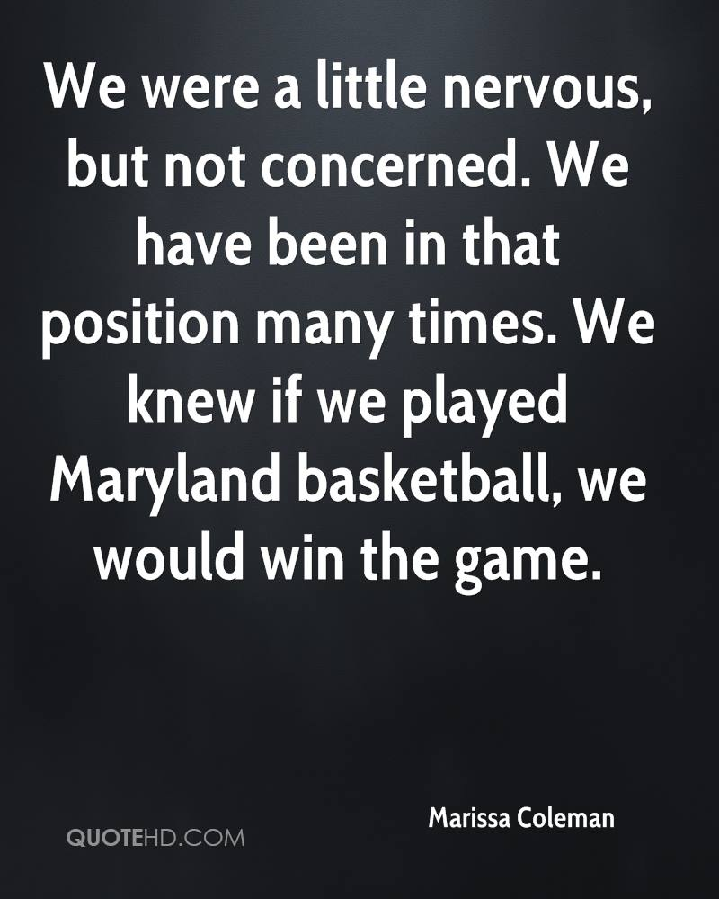 We were a little nervous, but not concerned. We have been in that position many times. We knew if we played Maryland basketball, we would win the game.