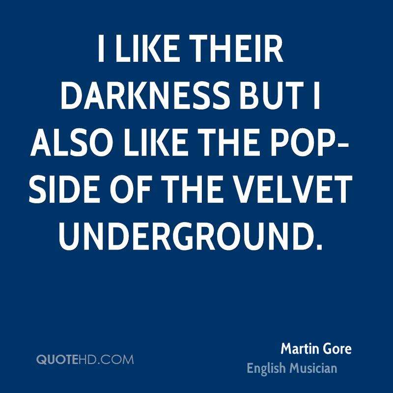 I like their darkness but I also like the pop-side of the Velvet Underground.