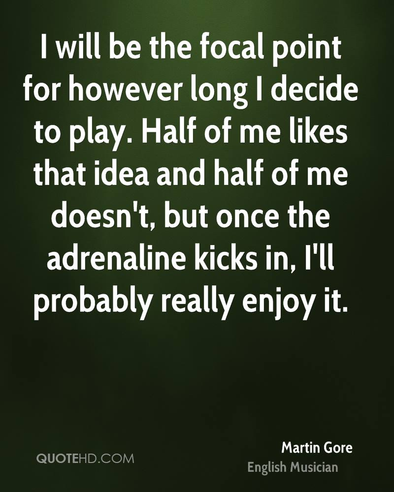 I will be the focal point for however long I decide to play. Half of me likes that idea and half of me doesn't, but once the adrenaline kicks in, I'll probably really enjoy it.