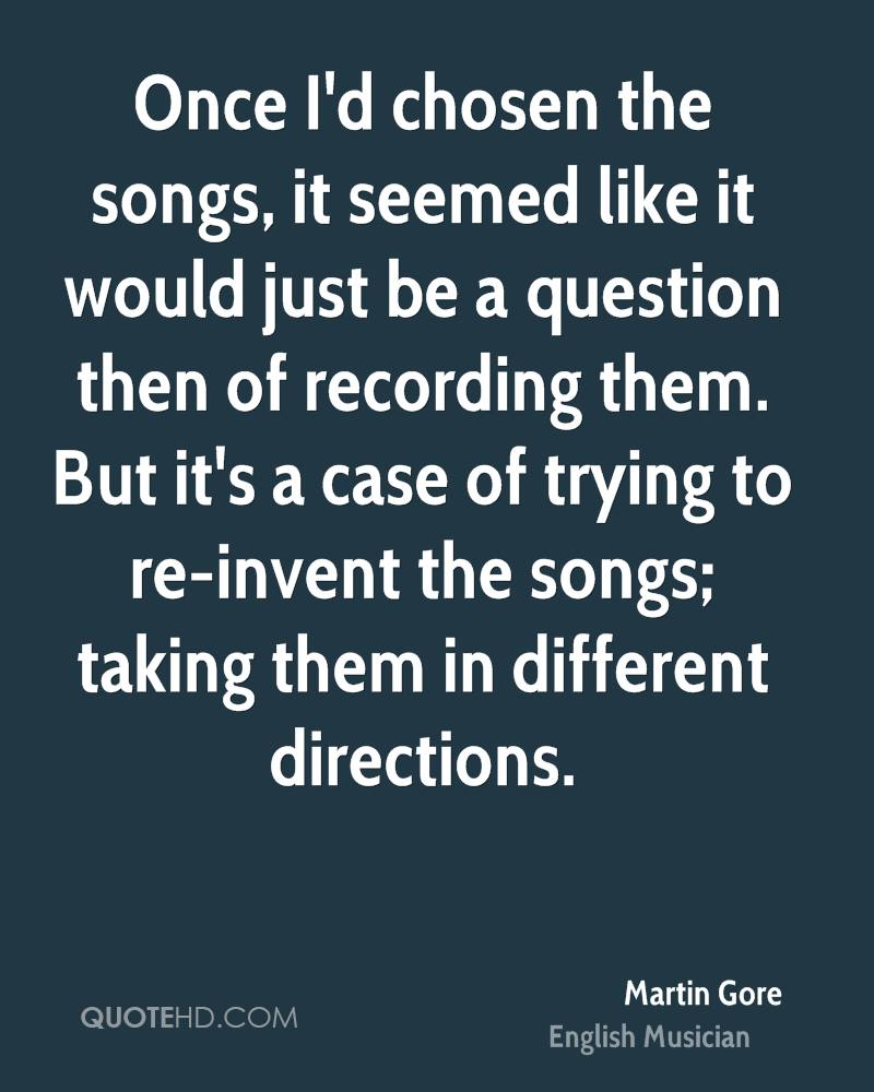 Once I'd chosen the songs, it seemed like it would just be a question then of recording them. But it's a case of trying to re-invent the songs; taking them in different directions.