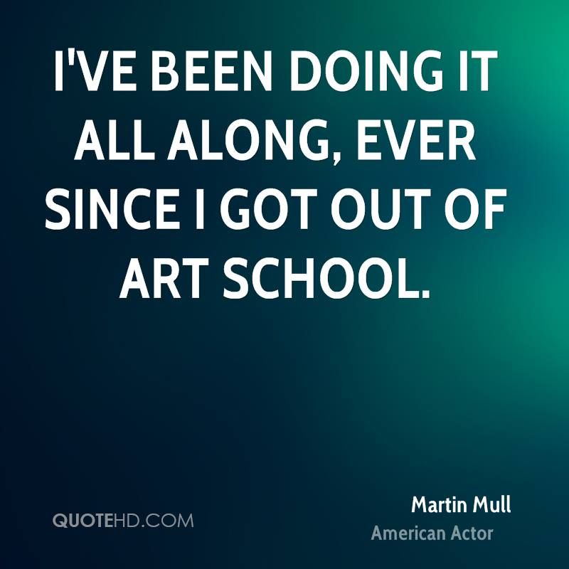 I've been doing it all along, ever since I got out of art school.