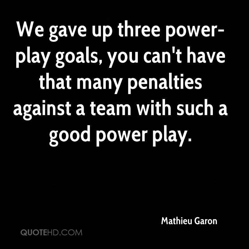 We gave up three power-play goals, you can't have that many penalties against a team with such a good power play.