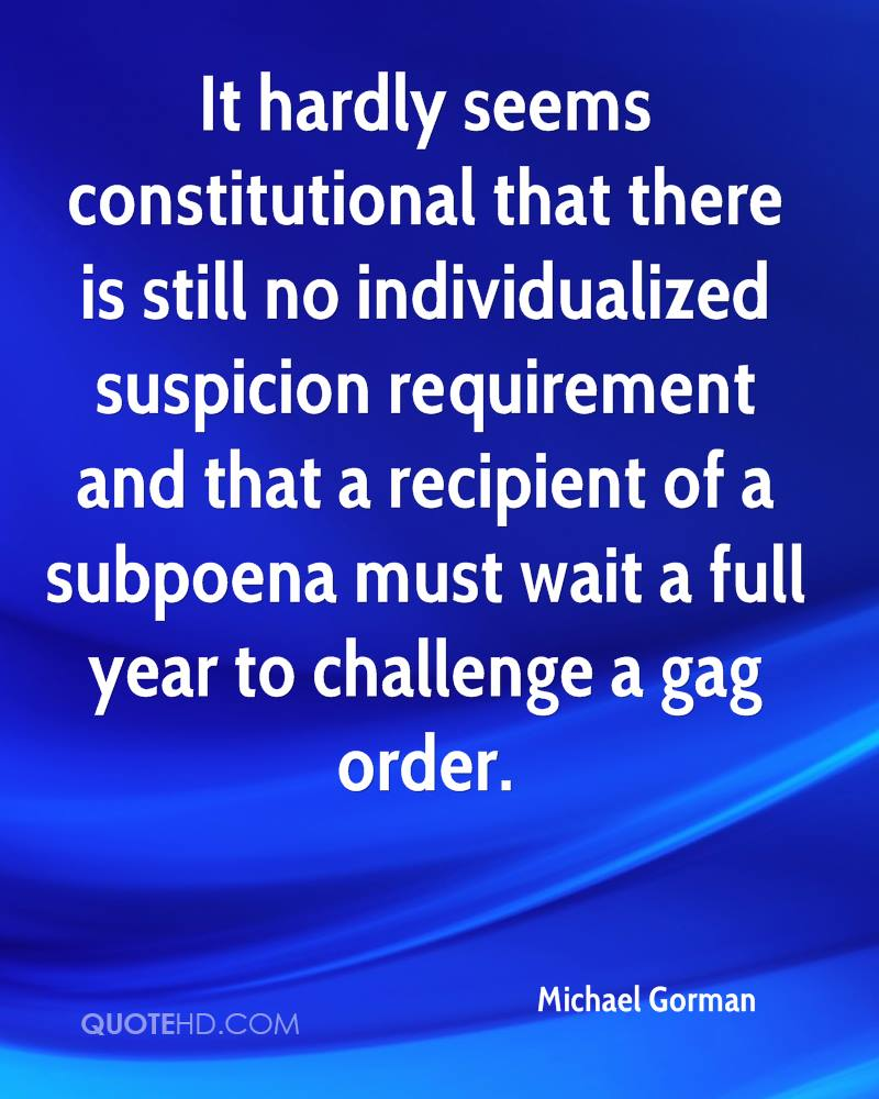 It hardly seems constitutional that there is still no individualized suspicion requirement and that a recipient of a subpoena must wait a full year to challenge a gag order.