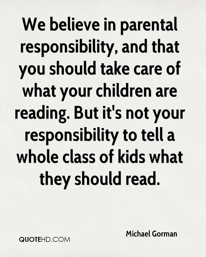 parents are responsible for the bad Most philosophers who have addressed issues related to the parent-child   causal account of parental obligations argue that causal responsibility for the   for identifying individuals who are likely to be extremely bad parents (mcfall  2009.