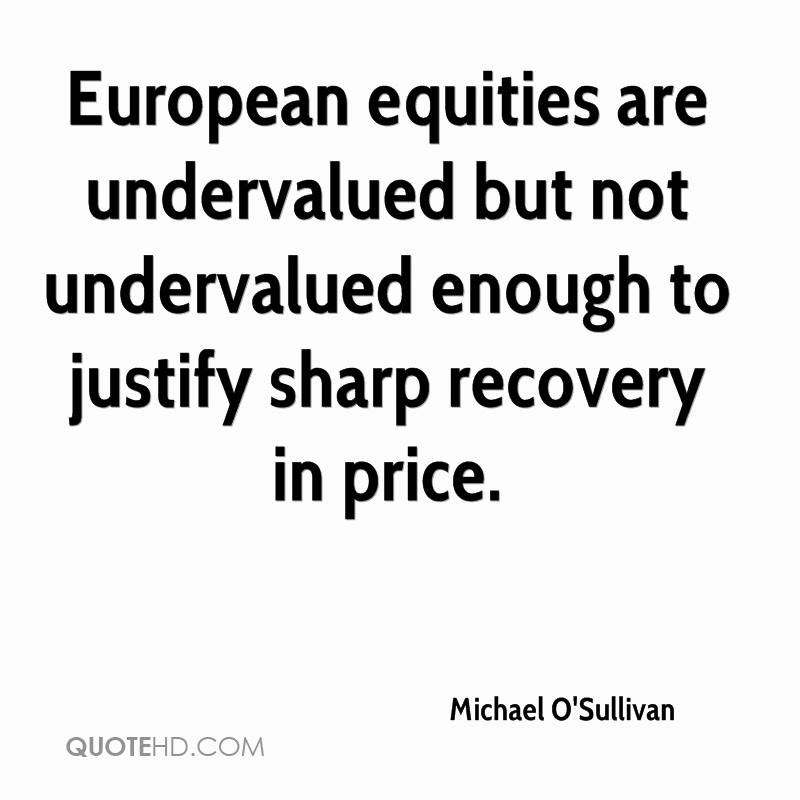 European equities are undervalued but not undervalued enough to justify sharp recovery in price.