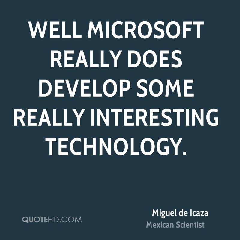 Well Microsoft really does develop some really interesting technology.
