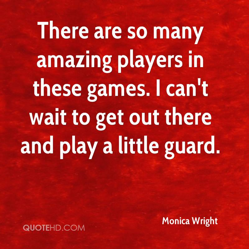 There are so many amazing players in these games. I can't wait to get out there and play a little guard.