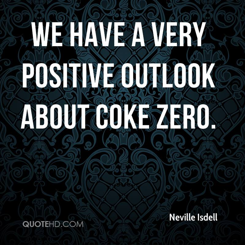 We have a very positive outlook about Coke Zero.