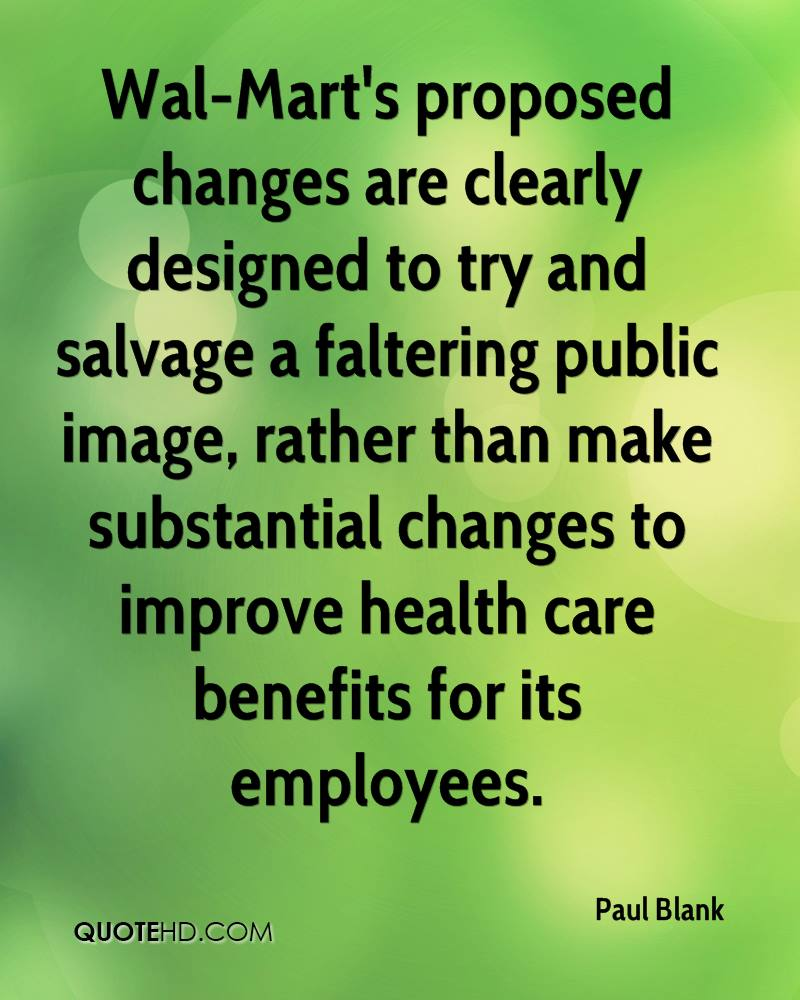 Wal-Mart's proposed changes are clearly designed to try and salvage a faltering public image, rather than make substantial changes to improve health care benefits for its employees.