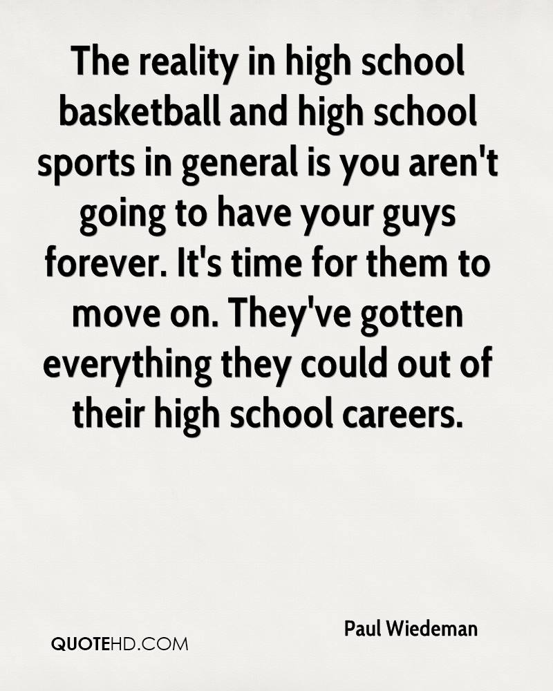 The reality in high school basketball and high school sports in general is you aren't going to have your guys forever. It's time for them to move on. They've gotten everything they could out of their high school careers.