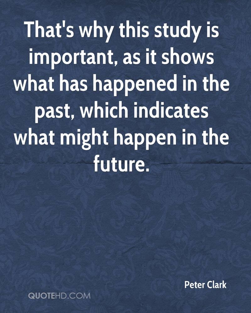 That's why this study is important, as it shows what has happened in the past, which indicates what might happen in the future.