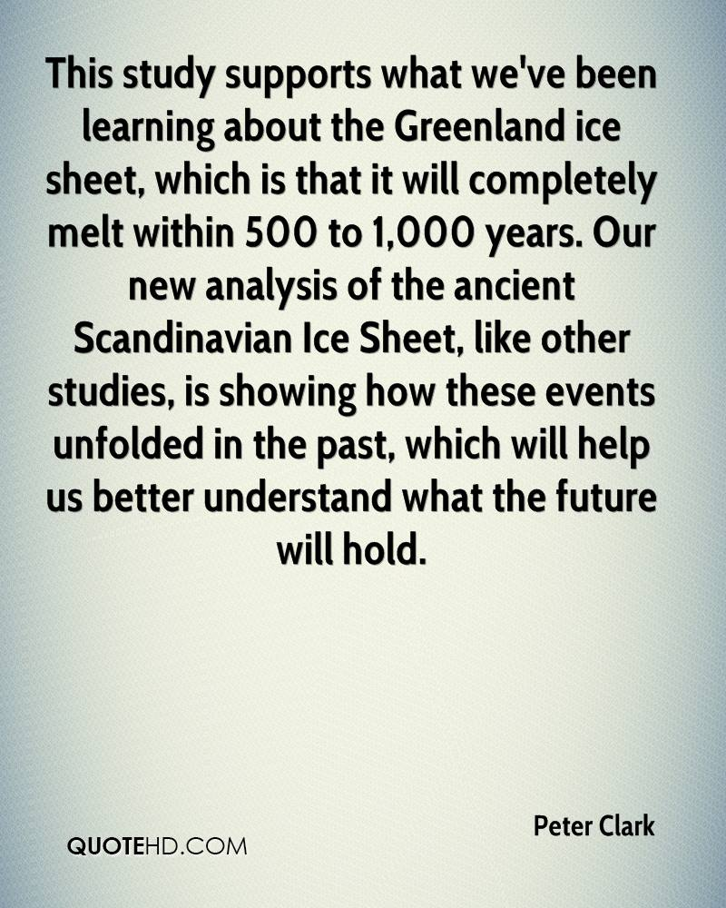 This study supports what we've been learning about the Greenland ice sheet, which is that it will completely melt within 500 to 1,000 years. Our new analysis of the ancient Scandinavian Ice Sheet, like other studies, is showing how these events unfolded in the past, which will help us better understand what the future will hold.