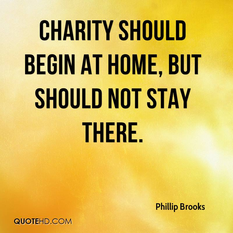 Charity should begin at home, but should not stay there.