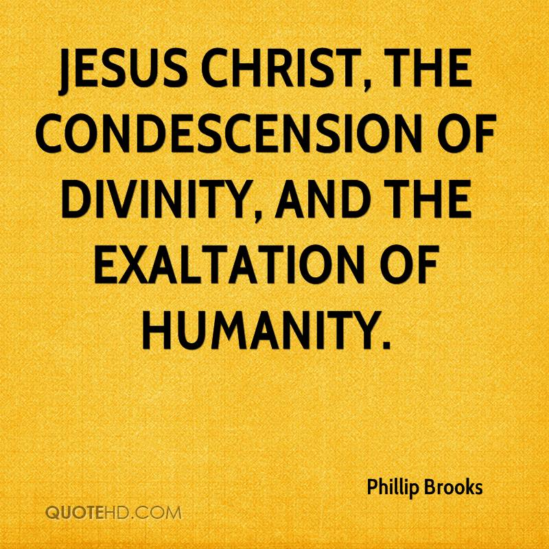 Jesus Christ, the condescension of divinity, and the exaltation of humanity.