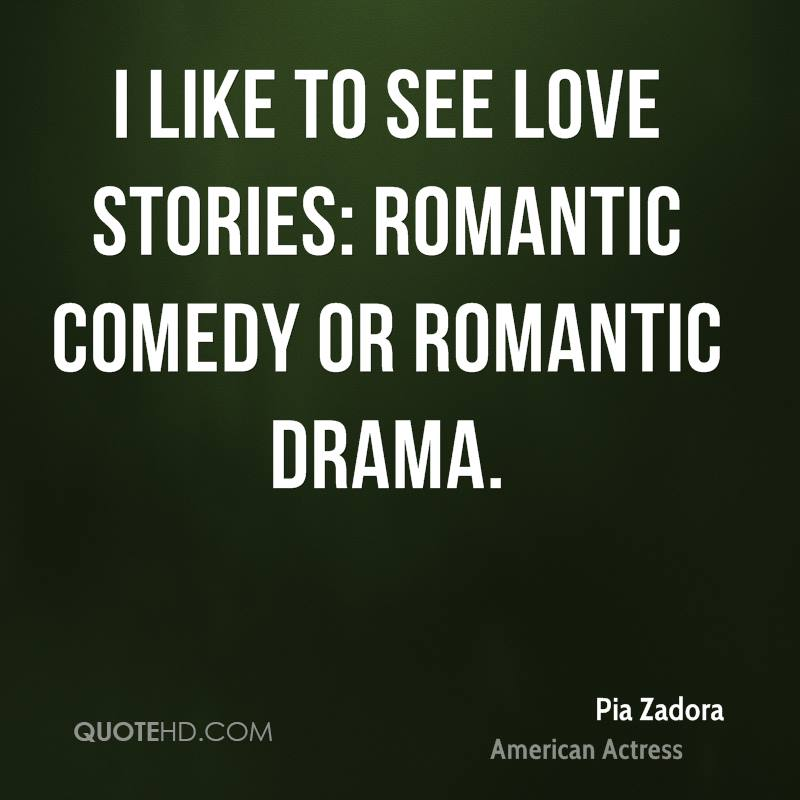 I like to see love stories: romantic comedy or romantic drama.