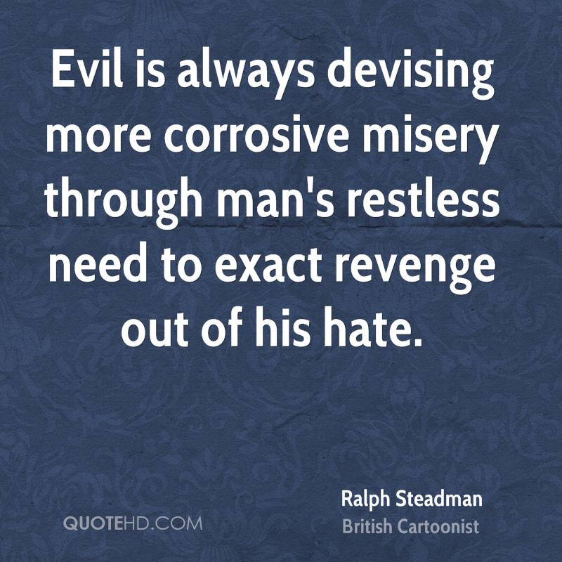 is revenge always evil discuss in About the canterbury tales (love of money is the root of all evil) always the ironic relationship between the physician's tale and the pardoner's tale.