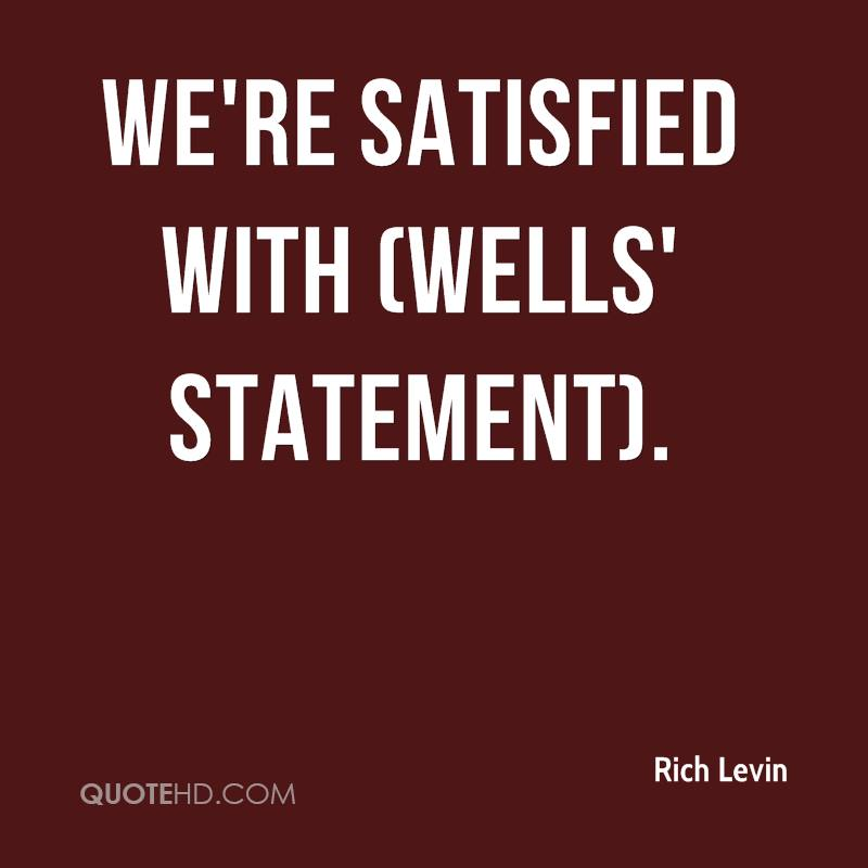 We're satisfied with (Wells' statement).