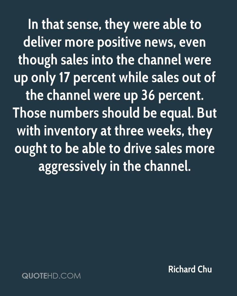 In that sense, they were able to deliver more positive news, even though sales into the channel were up only 17 percent while sales out of the channel were up 36 percent. Those numbers should be equal. But with inventory at three weeks, they ought to be able to drive sales more aggressively in the channel.