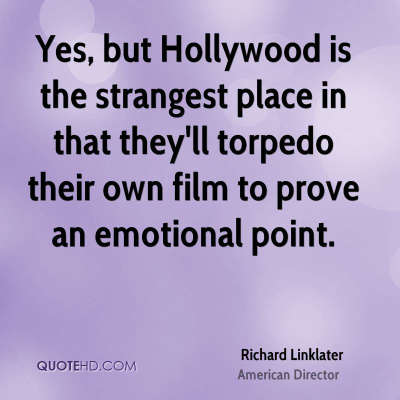 Yes, but Hollywood is the strangest place in that they'll torpedo their own film to prove an emotional point.