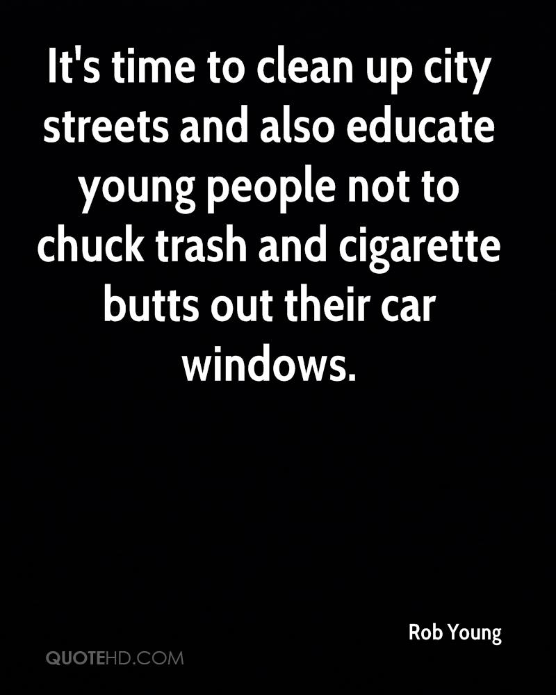 It's time to clean up city streets and also educate young people not to chuck trash and cigarette butts out their car windows.