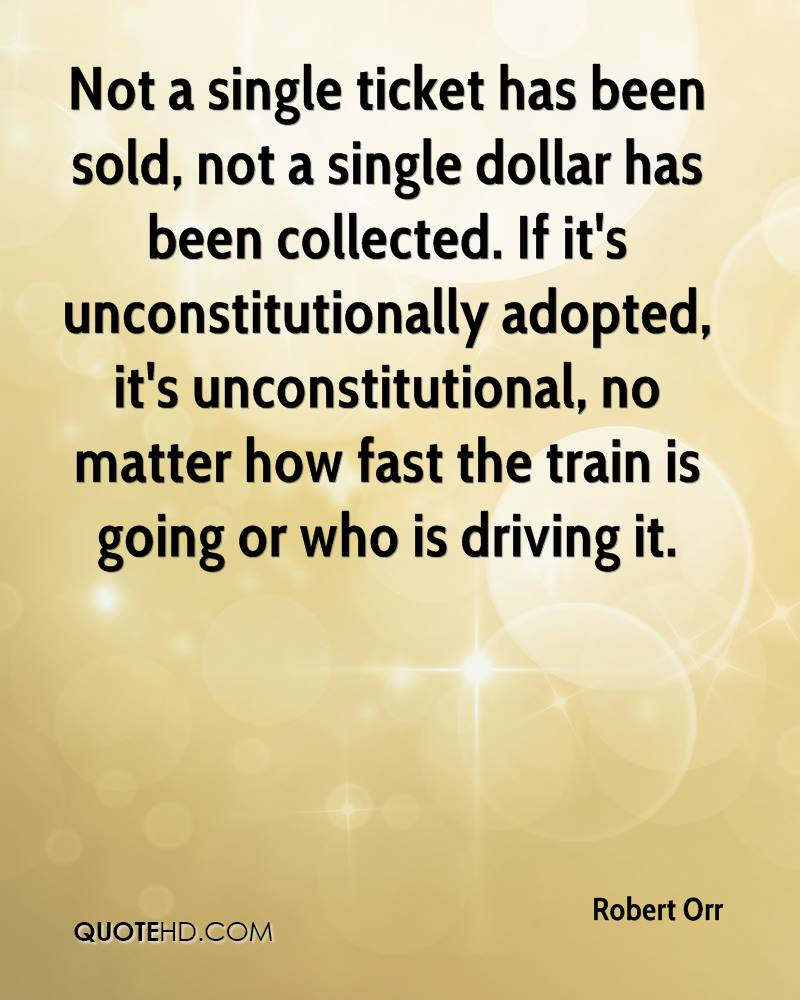 Not a single ticket has been sold, not a single dollar has been collected. If it's unconstitutionally adopted, it's unconstitutional, no matter how fast the train is going or who is driving it.