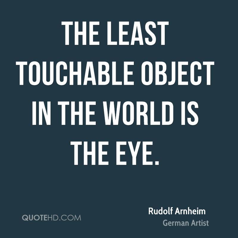 The least touchable object in the world is the eye.