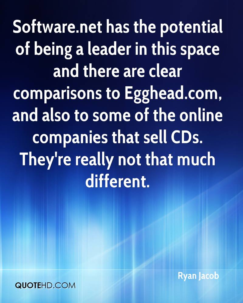 Software.net has the potential of being a leader in this space and there are clear comparisons to Egghead.com, and also to some of the online companies that sell CDs. They're really not that much different.
