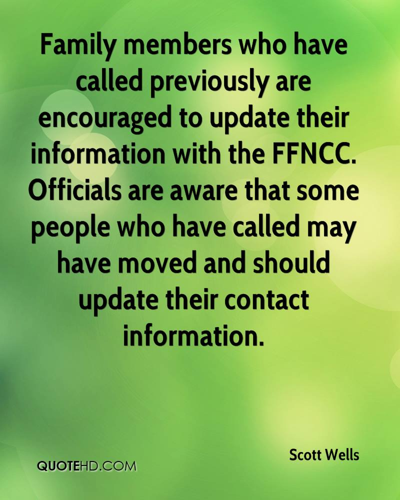 Family members who have called previously are encouraged to update their information with the FFNCC. Officials are aware that some people who have called may have moved and should update their contact information.