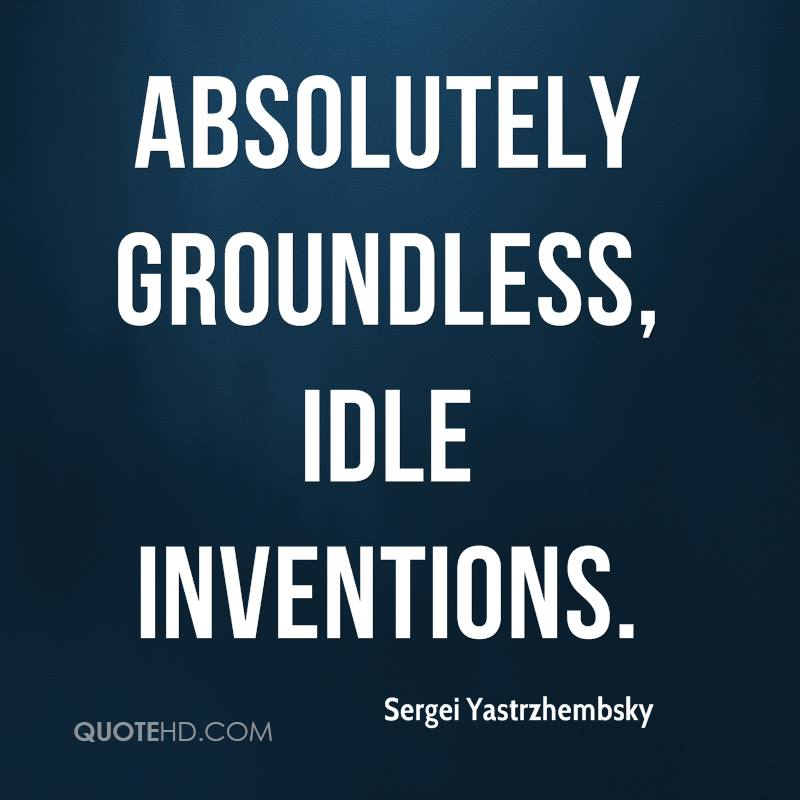 absolutely groundless, idle inventions.
