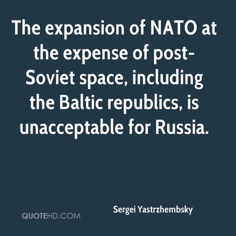 The expansion of NATO at the expense of post-Soviet space, including the Baltic republics, is unacceptable for Russia.