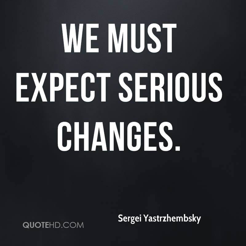 we must expect serious changes.