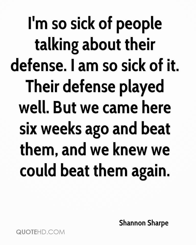 I'm so sick of people talking about their defense. I am so sick of it. Their defense played well. But we came here six weeks ago and beat them, and we knew we could beat them again.