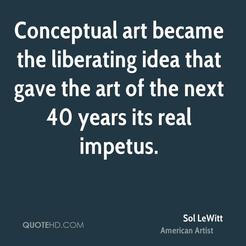 Conceptual art became the liberating idea that gave the art of the next 40 years its real impetus.