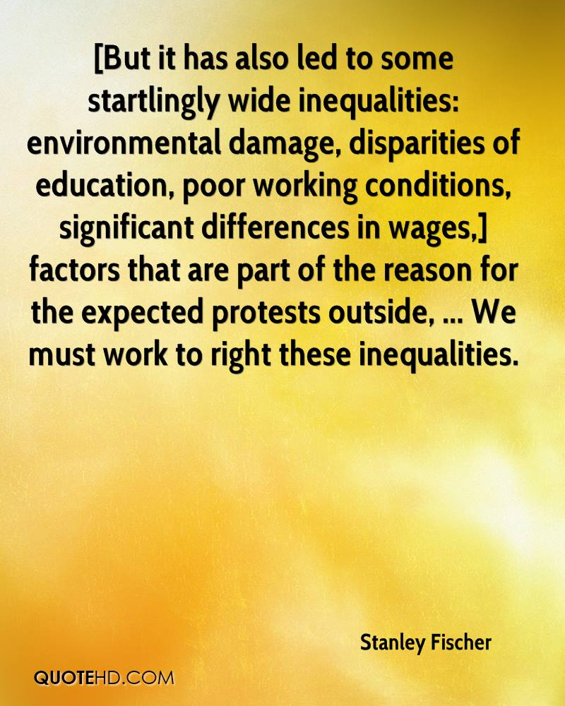 [But it has also led to some startlingly wide inequalities: environmental damage, disparities of education, poor working conditions, significant differences in wages,] factors that are part of the reason for the expected protests outside, ... We must work to right these inequalities.
