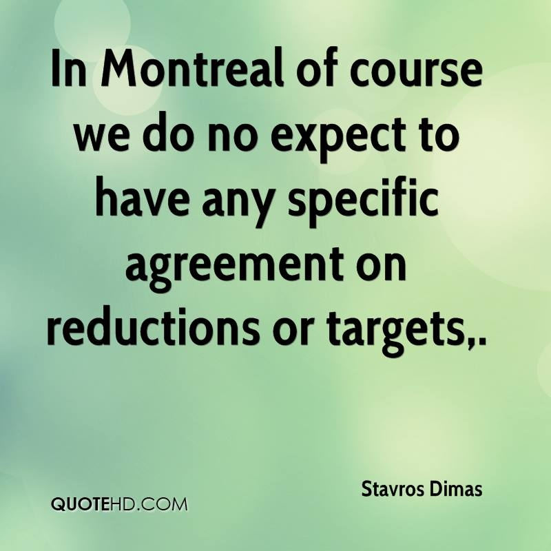 In Montreal of course we do no expect to have any specific agreement on reductions or targets.