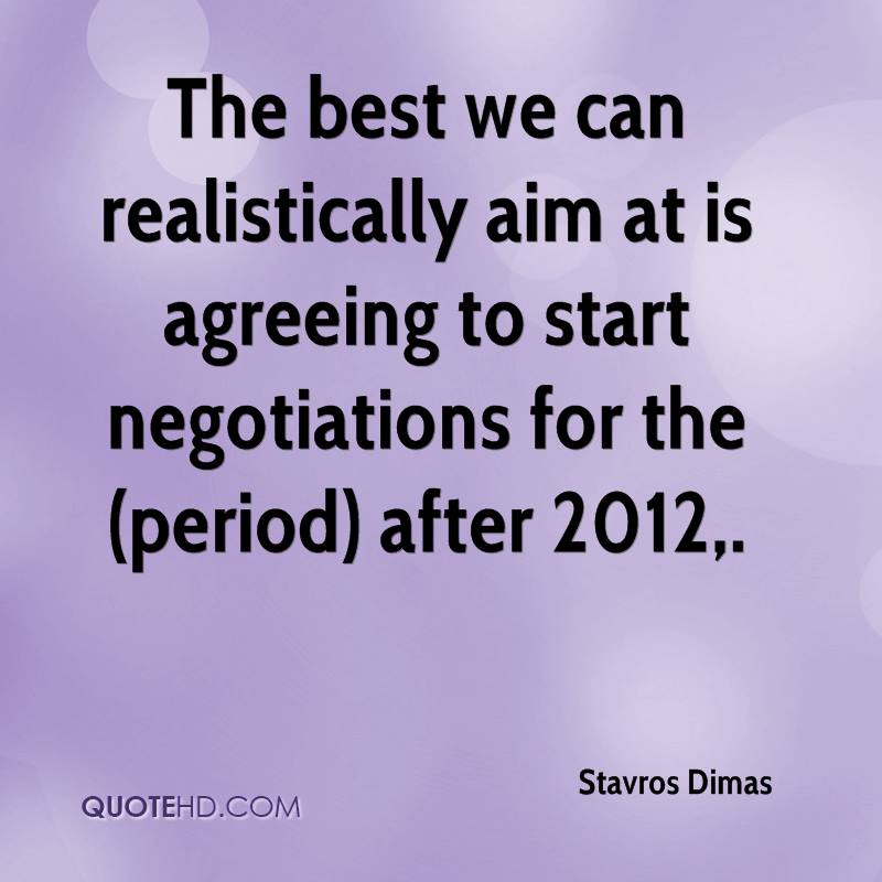 The best we can realistically aim at is agreeing to start negotiations for the (period) after 2012.