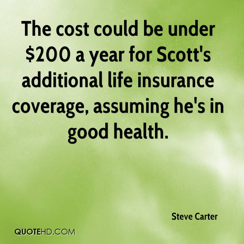 The cost could be under $200 a year for Scott's additional life insurance coverage, assuming he's in good health.