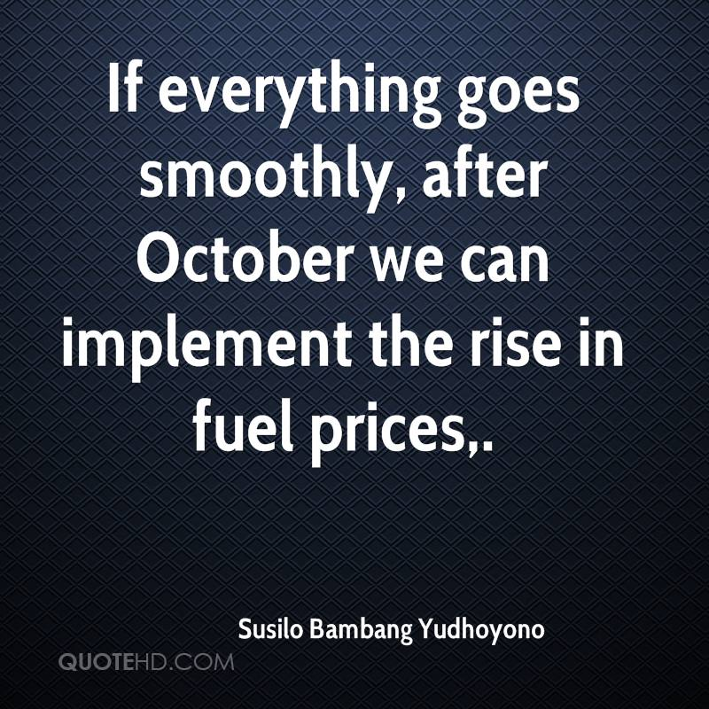 If everything goes smoothly, after October we can implement the rise in fuel prices.