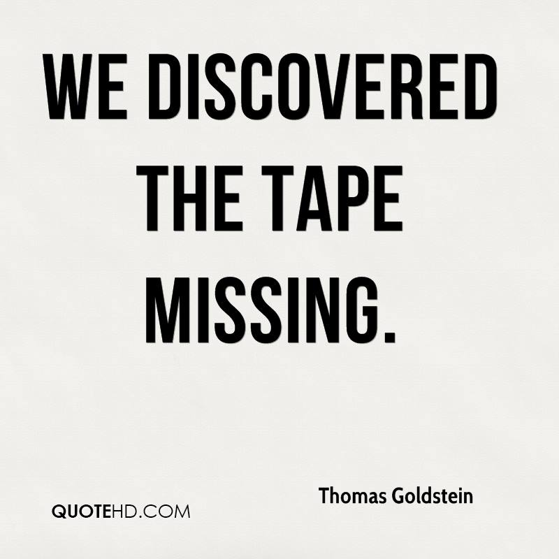 We discovered the tape missing.