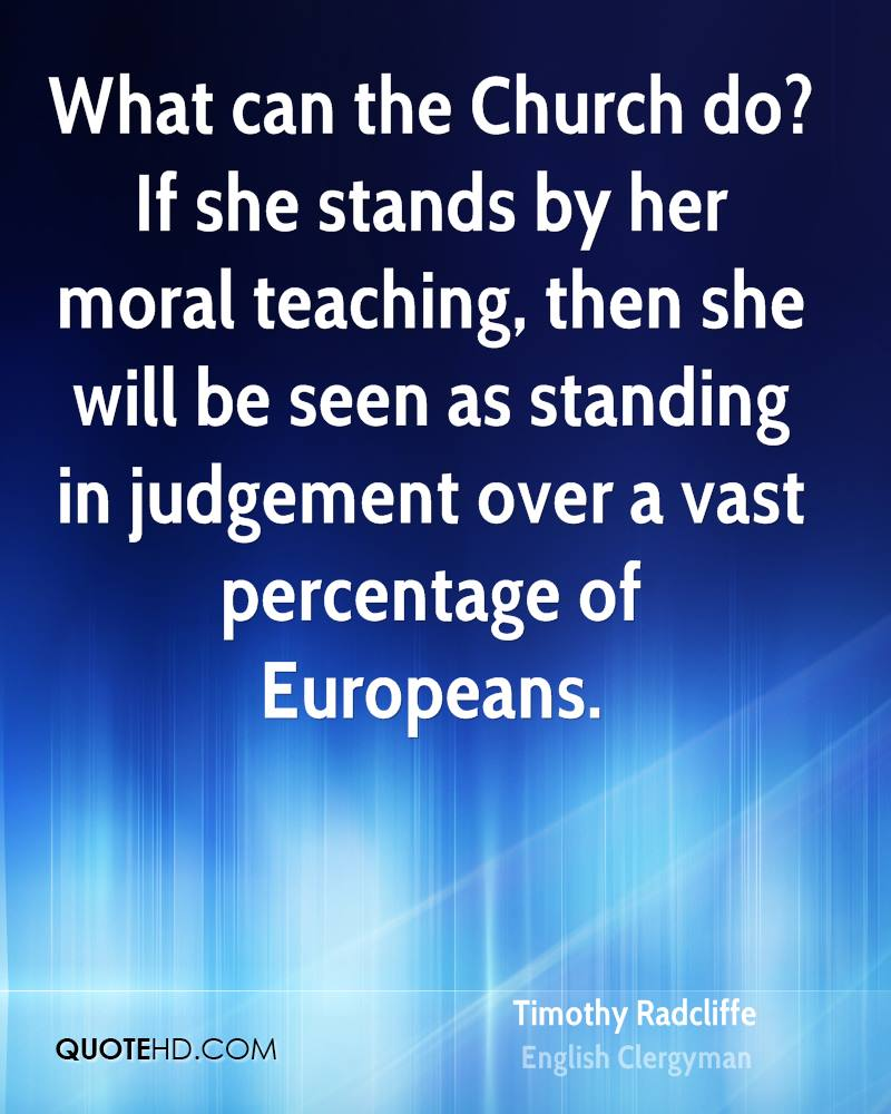 What can the Church do? If she stands by her moral teaching, then she will be seen as standing in judgement over a vast percentage of Europeans.